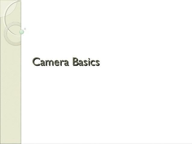 Camera BasicsCamera Basics