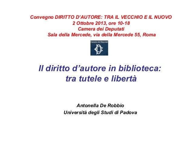 Convegno DIRITTO D'AUTORE: TRA IL VECCHIO E IL NUOVO 2 Ottobre 2013, ore 10-18 Camera dei Deputati Sala della Mercede, via...