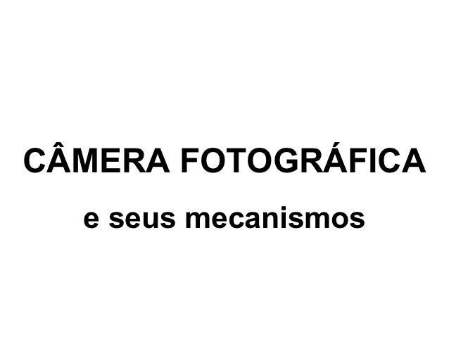 CÂMERA FOTOGRÁFICA  e seus mecanismos