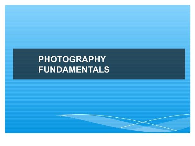 PHOTOGRAPHYFUNDAMENTALS