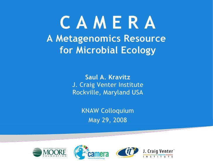 C A M E R A A Metagenomics Resource  for Microbial Ecology Saul A. Kravitz J. Craig Venter Institute Rockville, Maryland U...