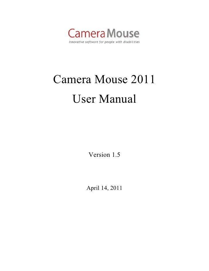 Camera Mouse 2011   User Manual     Version 1.5     April 14, 2011