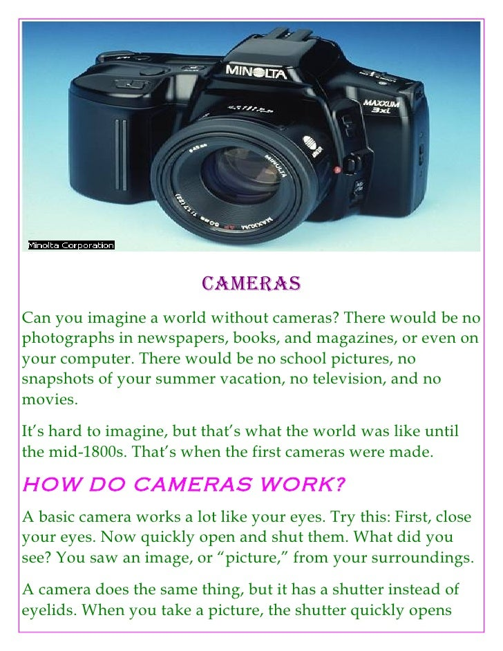 Cameras Can you imagine a world without cameras? There would be no photographs in newspapers, books, and magazines, or eve...
