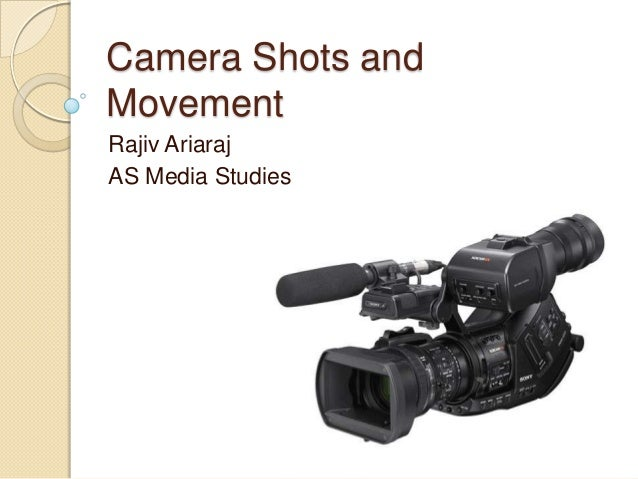 Camera Shots and Movement Rajiv Ariaraj AS Media Studies