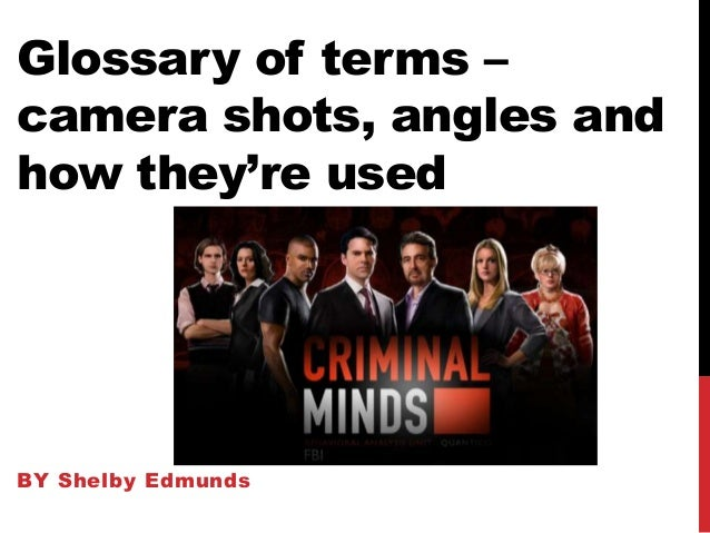 Glossary of terms – camera shots, angles and how they're used BY Shelby Edmunds