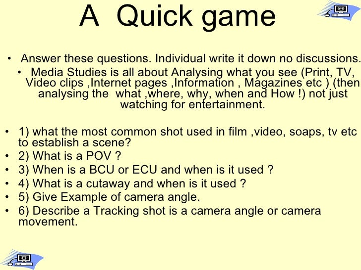 A  Quick game <ul><li>Answer these questions. Individual write it down no discussions.  </li></ul><ul><li>Media Studies is...