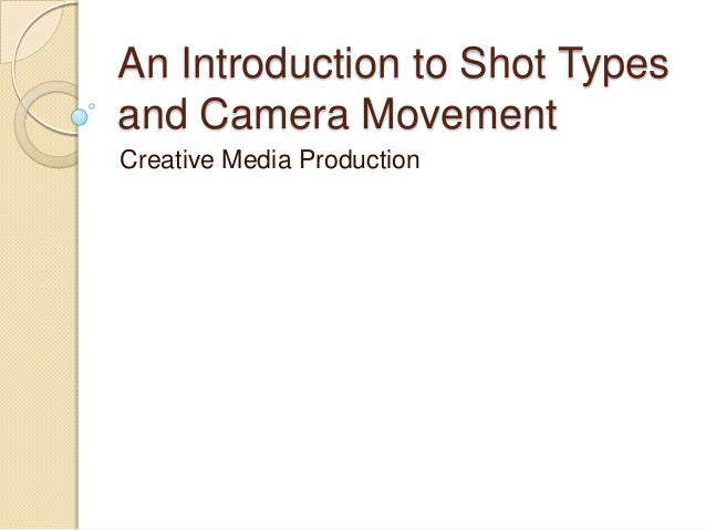 An Introduction to Shot Typesand Camera MovementCreative Media Production