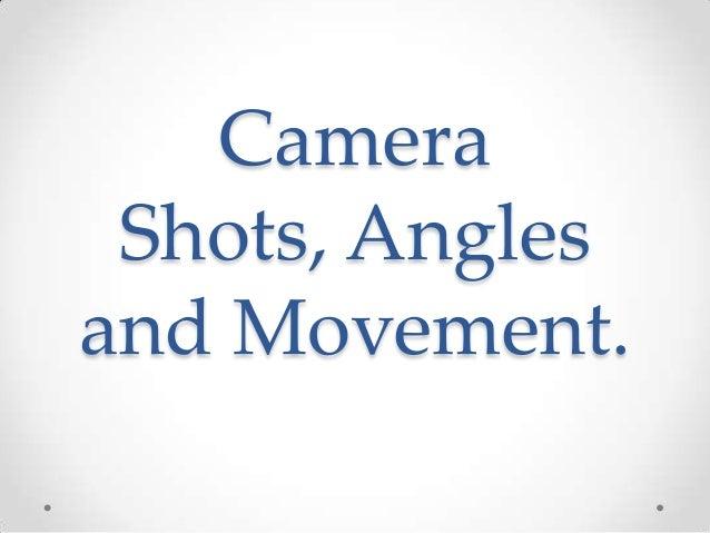 Camera shots, angles and movement