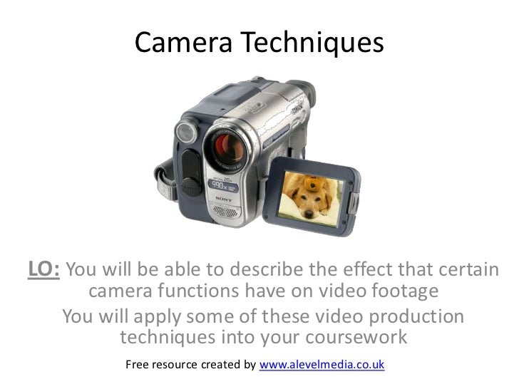 Camera TechniquesLO: You will be able to describe the effect that certain       camera functions have on video footage    ...