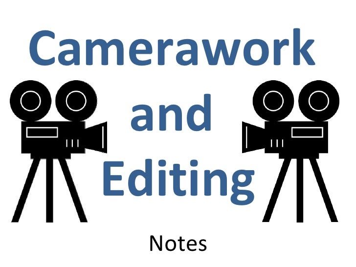 Camerawork  and  Editing   Notes