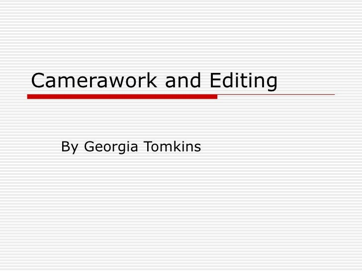 Camerawork and Editing By Georgia Tomkins