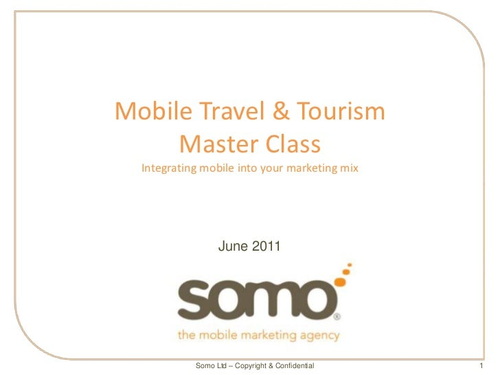 Mobile Travel & Tourism     Master Class  Integrating mobile into your marketing mix                  June 2011           ...