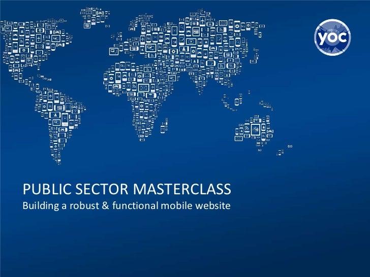 PUBLIC SECTOR MASTERCLASSBuilding a robust & functional mobile website