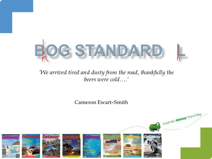'We arrived tired and dusty from the road, thankfully the                   beers were cold….'               Cameron Ewart...