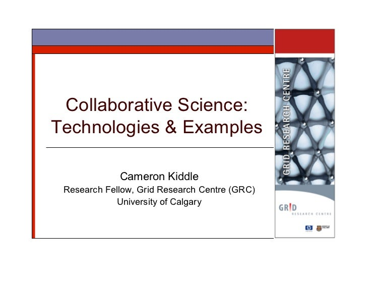 Collaborative Science: Technologies & Examples - Cameron Kiddle, Grid Research Centre
