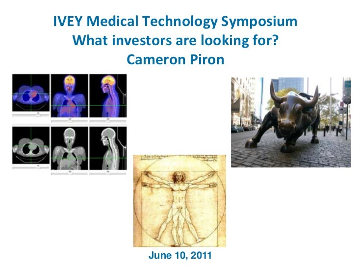 IVEY Medical Technology SymposiumWhat investors are looking for?Cameron Piron<br />June 10, 2011<br />
