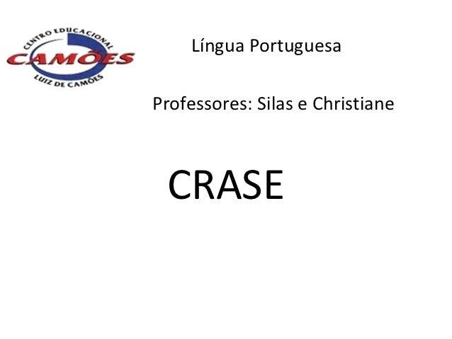Língua PortuguesaProfessores: Silas e Christiane CRASE