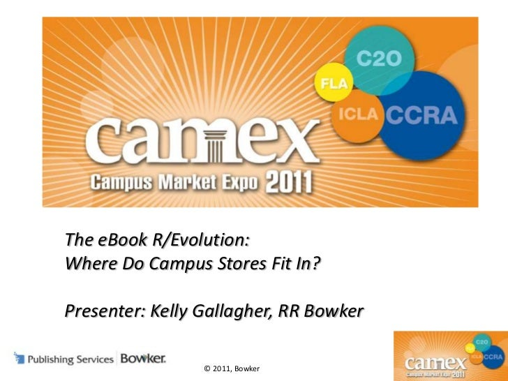 The eBook R/Evolution: <br />Where Do Campus Stores Fit In?<br />Presenter: Kelly Gallagher, RR Bowker <br />