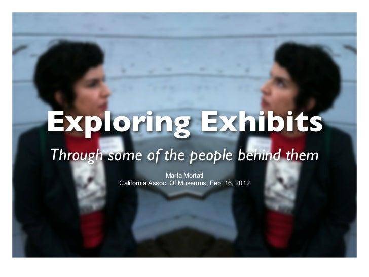 Exploring ExhibitsThrough some of the people behind them                         Maria Mortati         California Assoc. O...