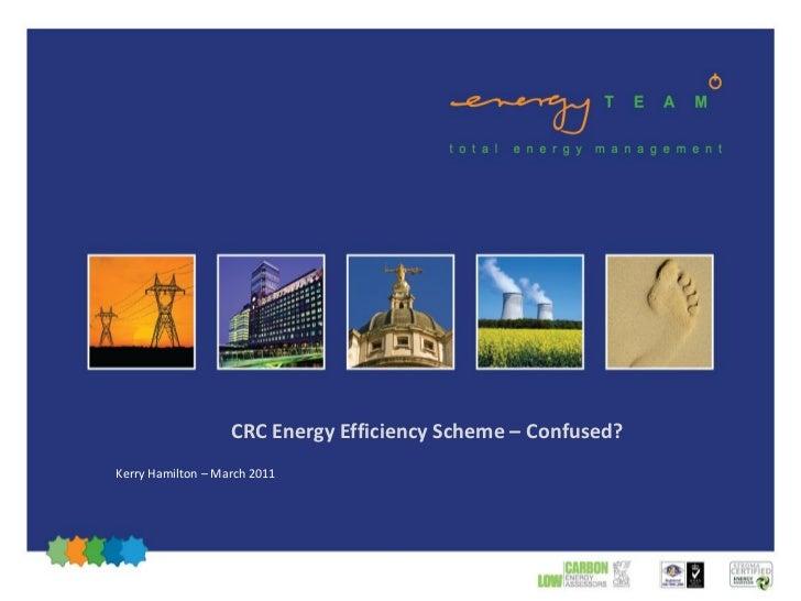 CRC Energy Efficiency Scheme – Confused?Kerry Hamilton – March 2011