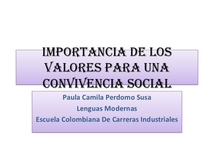 Importancia de los  valores para una convivencia social        Paula Camila Perdomo Susa            Lenguas ModernasEscuel...