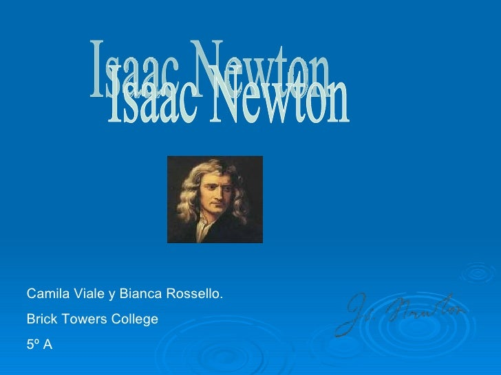 Isaac Newton Camila Viale y Bianca Rossello.  Brick Towers College 5º A