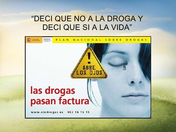 """DECI QUE NO A LA DROGA Y DECI QUE SI A LA VIDA"""