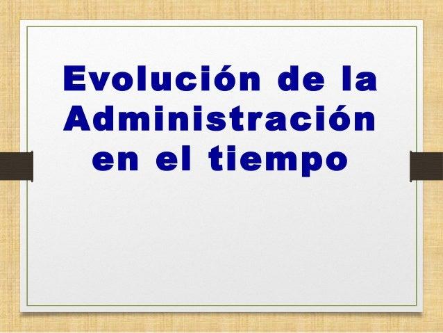 Evolución de la Administración en el tiempo