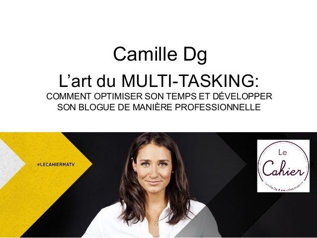 Camille Dg L'art du MULTI-TASKING: COMMENT OPTIMISER SON TEMPS ET DÉVELOPPER SON BLOGUE DE MANIÈRE PROFESSIONNELLE