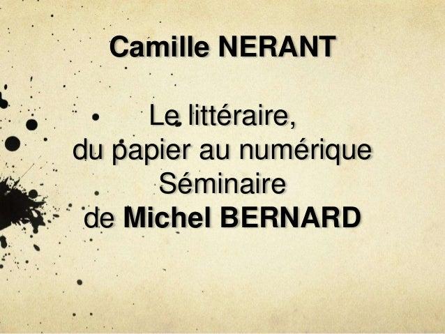 Camille NERANT Le littéraire, du papier au numérique Séminaire de Michel BERNARD