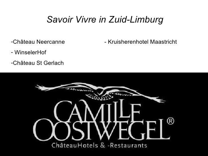 <ul><li>Château Neercanne </li></ul><ul><li>WinselerHof </li></ul><ul><li>Ch â teau St Gerlach </li></ul>- Kruisherenhotel...