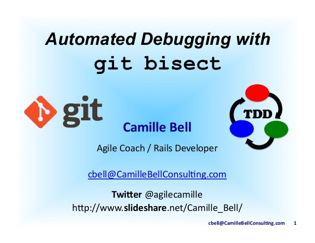 cbell@CamilleBellConsul/ng.com	   	   	   	   	   	   	   1	    Automated Debugging with 	    git bisect	    TDD Camille	 ...