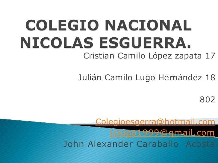Cristian Camilo López zapata 17   Julián Camilo Lugo Hernández 18                               802       Colegioesgerra@h...
