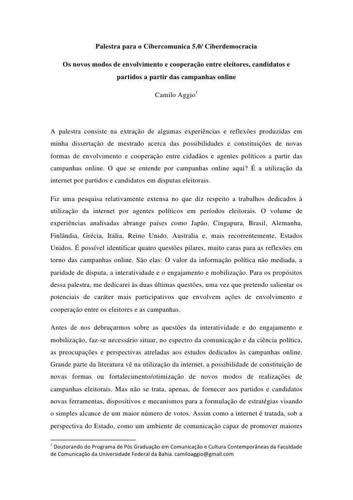 Palestra para o Cibercomunica 5.0/ Ciberdemocracia      Os novos modos de envolvimento e cooperação entre eleitores, candi...
