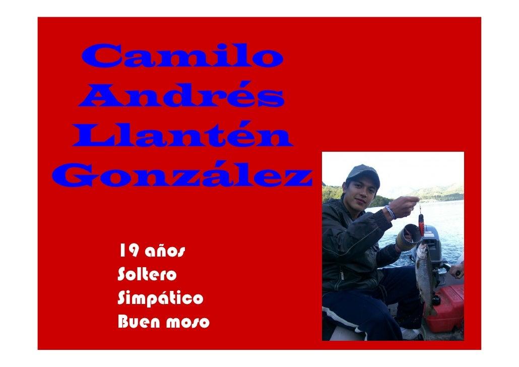 Camilo  Andrés Llantén González    19 años   Soltero   Simpático   Buen moso