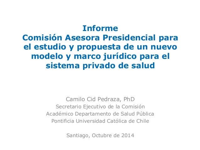 Informe Comisión Asesora Presidencial para el estudio y propuesta de un nuevo modelo y marco jurídico para el sistema priv...