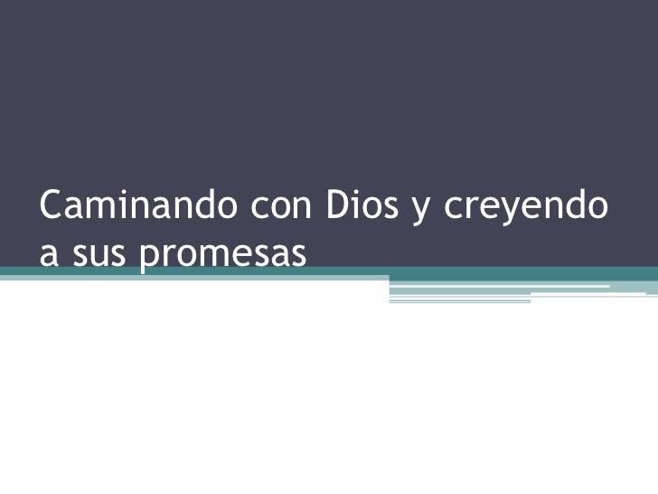 Caminando con Dios y creyendo a sus promesas <br />