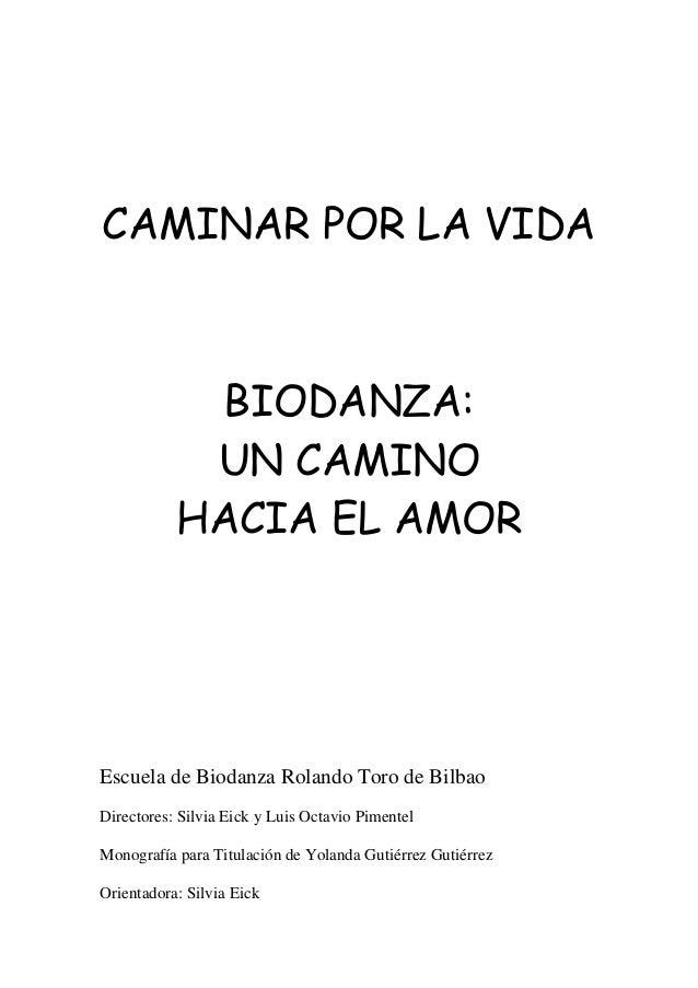 CAMINAR POR LA VIDA            BIODANZA:            UN CAMINO           HACIA EL AMOREscuela de Biodanza Rolando Toro de B...