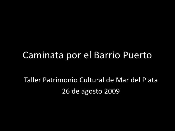 Caminata por el Barrio Puerto<br />Taller Patrimonio Cultural de Mar del Plata<br />26 de agosto 2009<br />