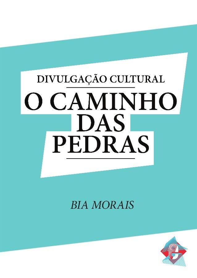 DIVULGAÇÃO CULTURAL: O CAMINHO DAS PEDRAS BIA MORAIS