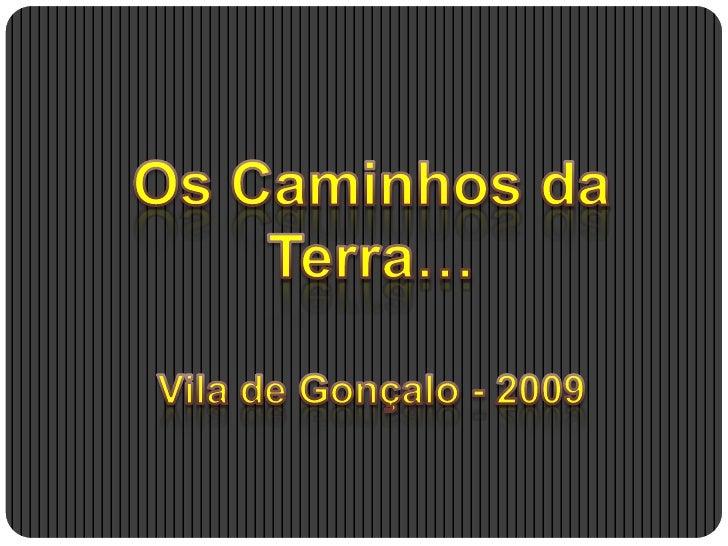 Os Caminhos da Terra…<br />Vila de Gonçalo - 2009<br />