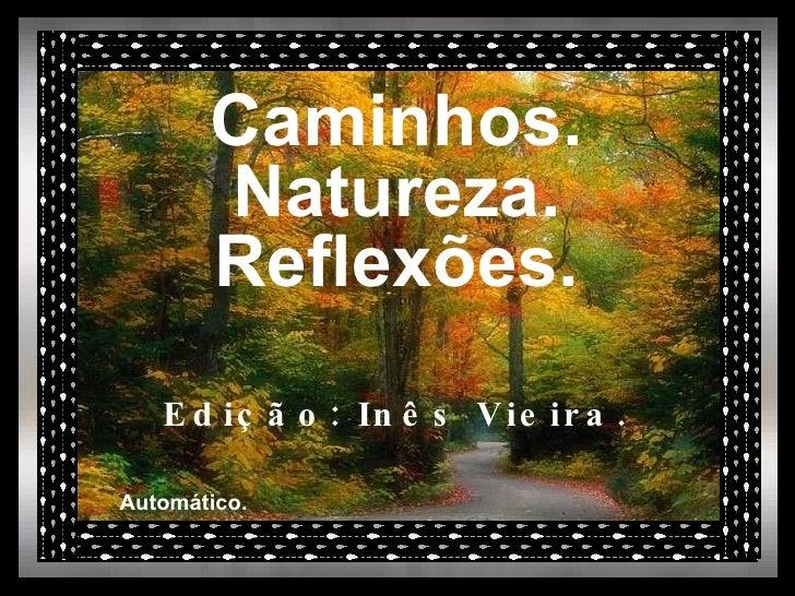 Caminhos. Natureza. Reflexões. Edição: Inês Vieira. Automático.