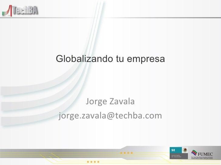 Globalizando tu empresa Jorge Zavala [email_address]