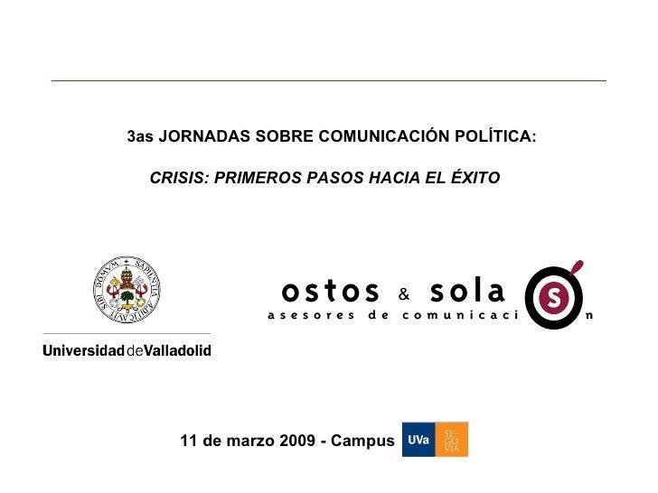 3as JORNADAS SOBRE COMUNICACIÓN POLÍTICA:  11 de marzo 2009 - Campus CRISIS: PRIMEROS PASOS HACIA EL ÉXITO