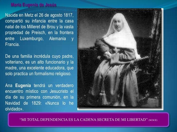 María Eugenia de Jesús<br />Nacida en Metz el 26 de agosto 1817, compartió su infancia entre la casa natal de los Milleret...