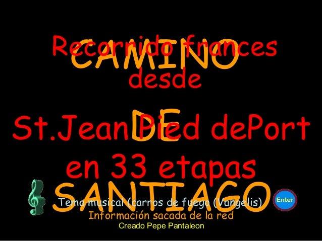 CAMINO DE SANTIAGO Recorrido frances desde St.Jean Pied dePort en 33 etapas Tema musical (carros de fuego (Vangelis) Cread...