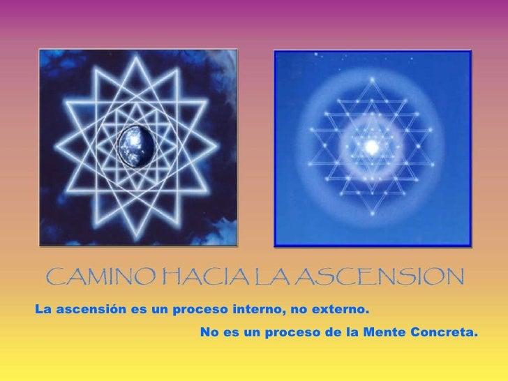 La ascensión es un proceso interno, no externo.  No es un proceso de la Mente Concreta.