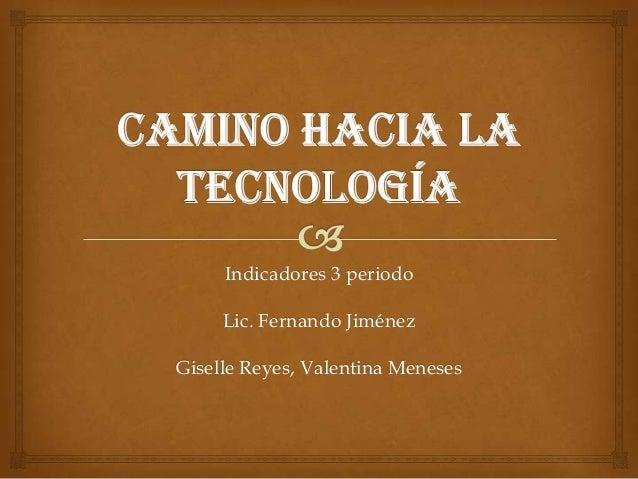 Indicadores 3 periodo Lic. Fernando Jiménez Giselle Reyes, Valentina Meneses