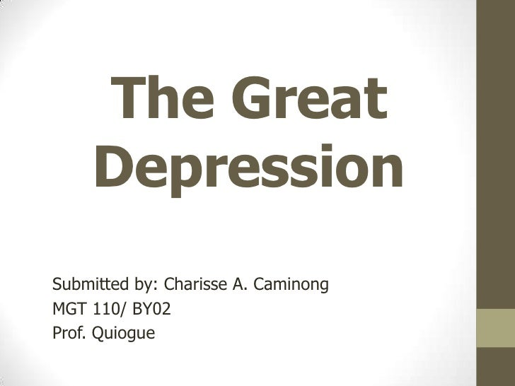 The Great Depression<br />Submitted by: Charisse A. Caminong<br />MGT 110/ BY02<br />Prof. Quiogue<br />