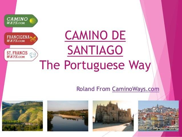 CAMINO DE SANTIAGO The Portuguese Way Roland From CaminoWays.com